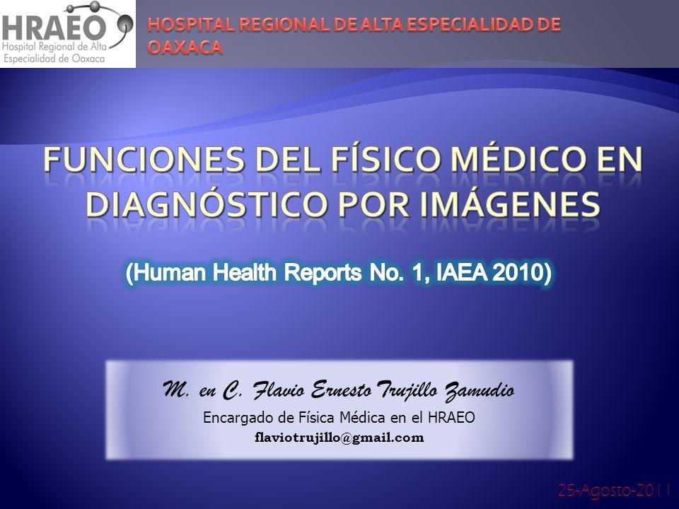M. en C. Flavio Ernesto Trujillo Zamudio Encargado de Física Médica en el HRAEO flaviotrujillo@gmail.com 25-Agosto-2011