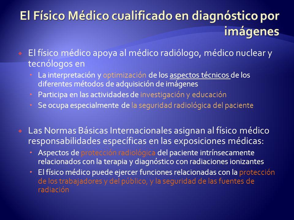 El físico médico apoya al médico radiólogo, médico nuclear y tecnólogos en La interpretación y optimización de los aspectos técnicos de los diferentes