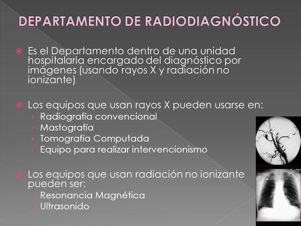 Es el Departamento dentro de una unidad hospitalaria encargado del diagnóstico por imágenes (usando rayos X y radiación no ionizante) Los equipos que