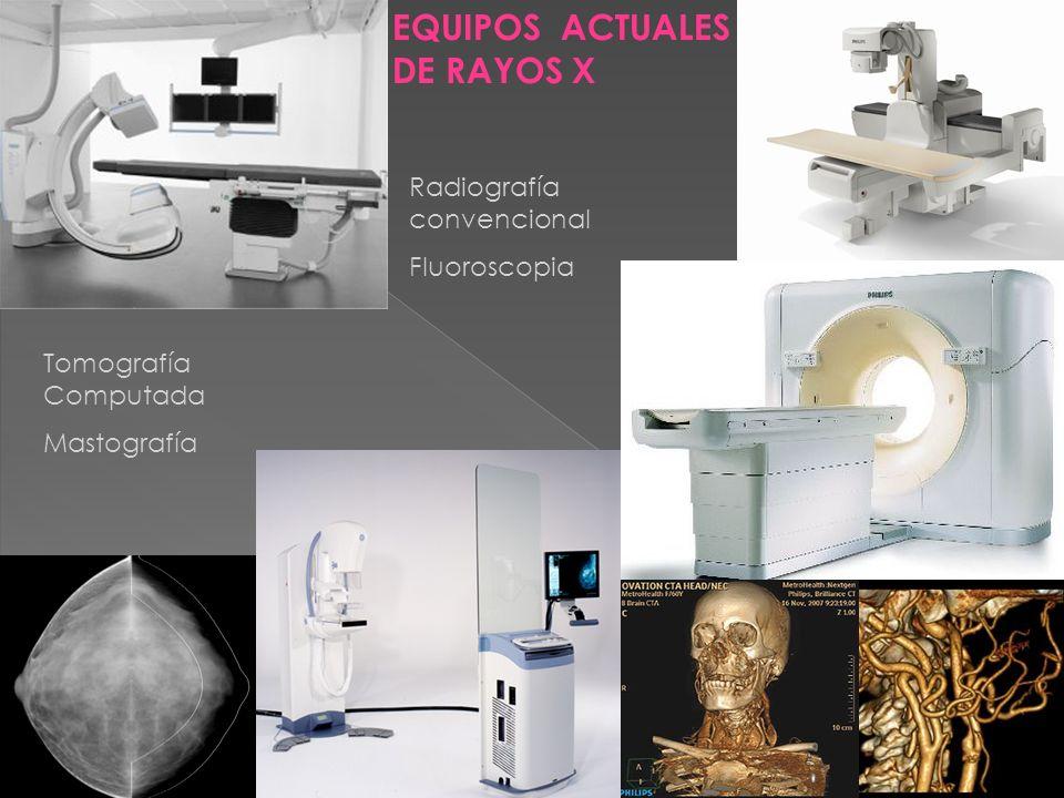 Sesión General en HRAEO 19 Marzo 2009 EQUIPOS ACTUALES DE RAYOS X Tomografía Computada Mastografía Radiografía convencional Fluoroscopia