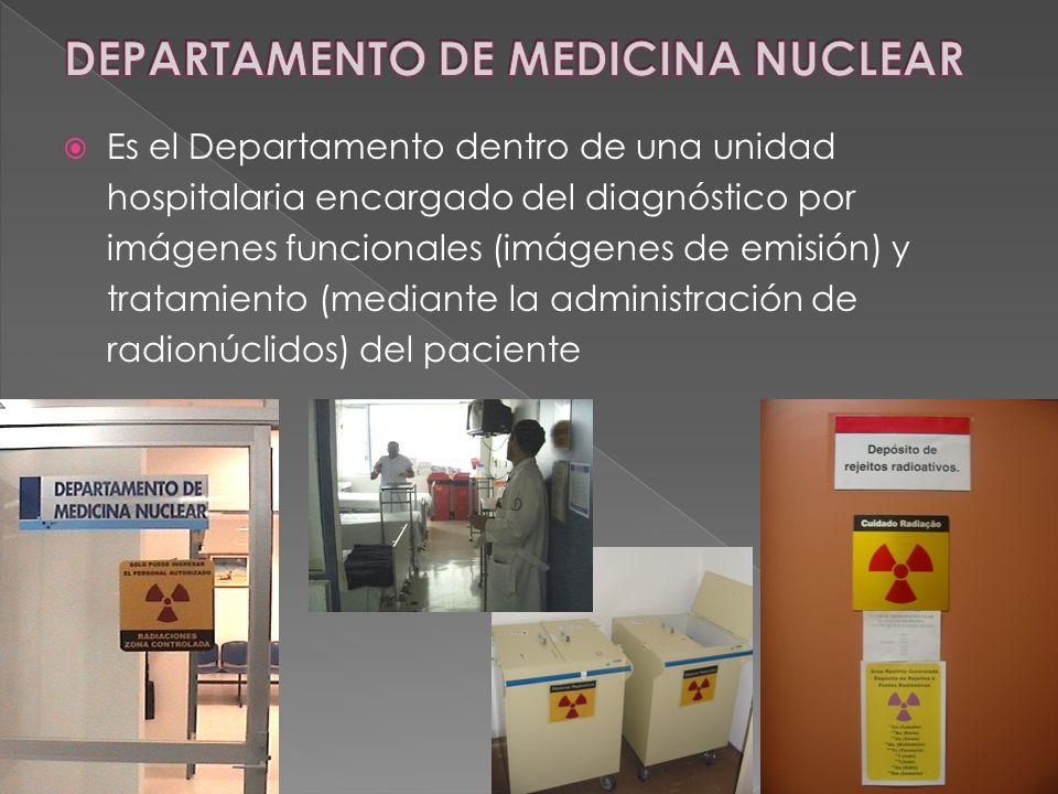 Es el Departamento dentro de una unidad hospitalaria encargado del diagnóstico por imágenes funcionales (imágenes de emisión) y tratamiento (mediante