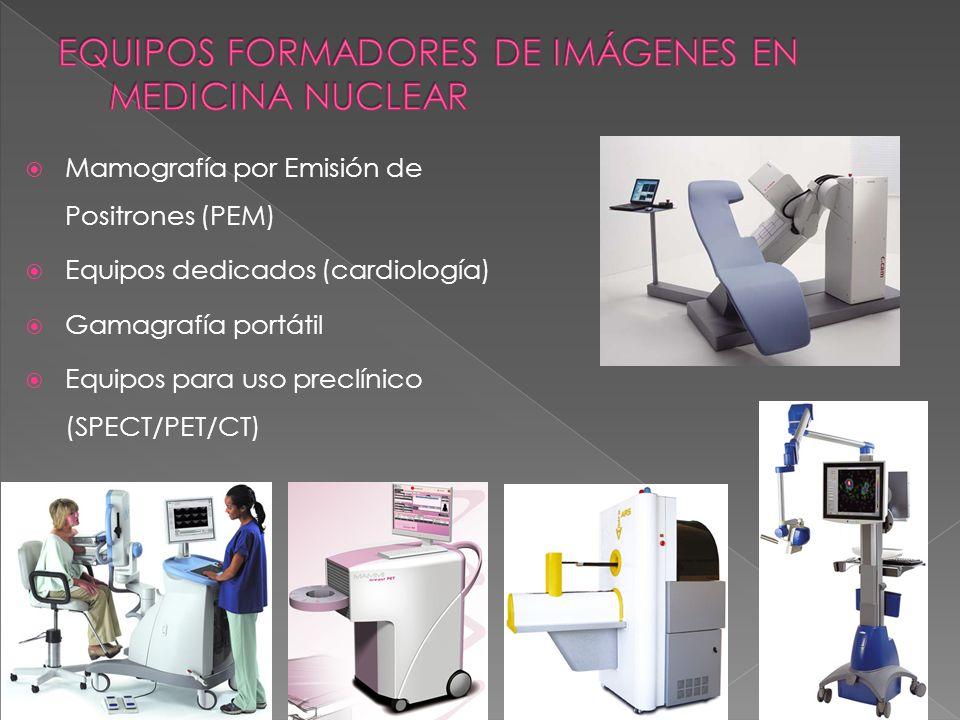 Mamografía por Emisión de Positrones (PEM) Equipos dedicados (cardiología) Gamagrafía portátil Equipos para uso preclínico (SPECT/PET/CT)