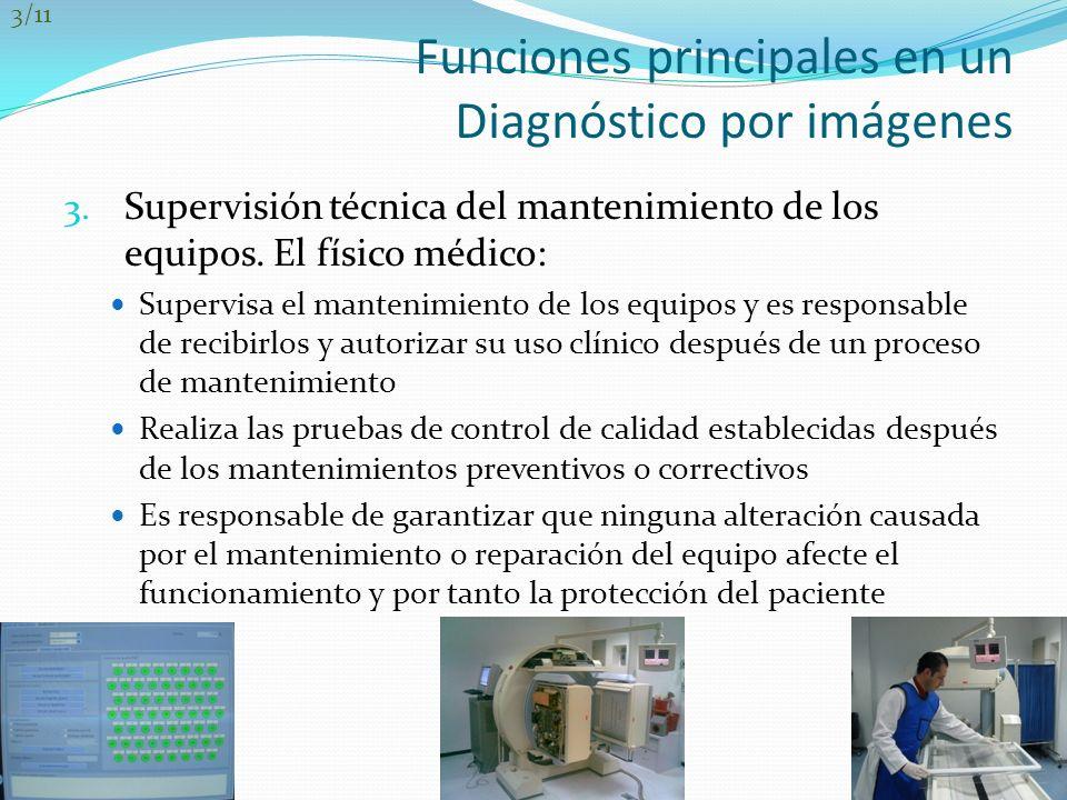 Funciones principales en un Diagnóstico por imágenes 3. Supervisión técnica del mantenimiento de los equipos. El físico médico: Supervisa el mantenimi