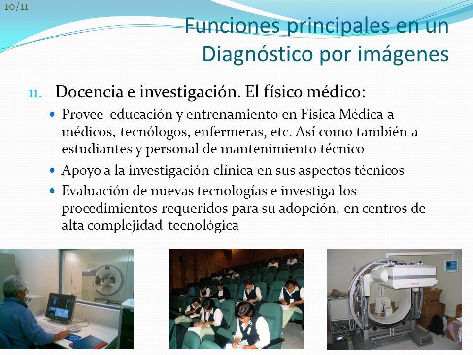 Funciones principales en un Diagnóstico por imágenes 11. Docencia e investigación. El físico médico: Provee educación y entrenamiento en Física Médica