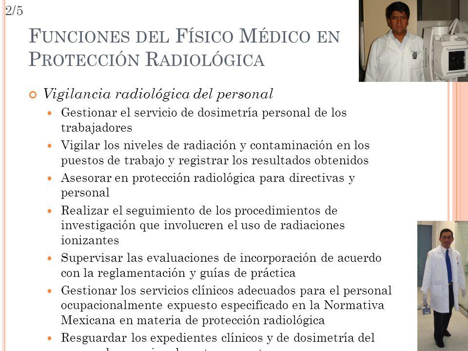 F UNCIONES DEL F ÍSICO M ÉDICO EN P ROTECCIÓN R ADIOLÓGICA Vigilancia radiológica del personal Gestionar el servicio de dosimetría personal de los tra