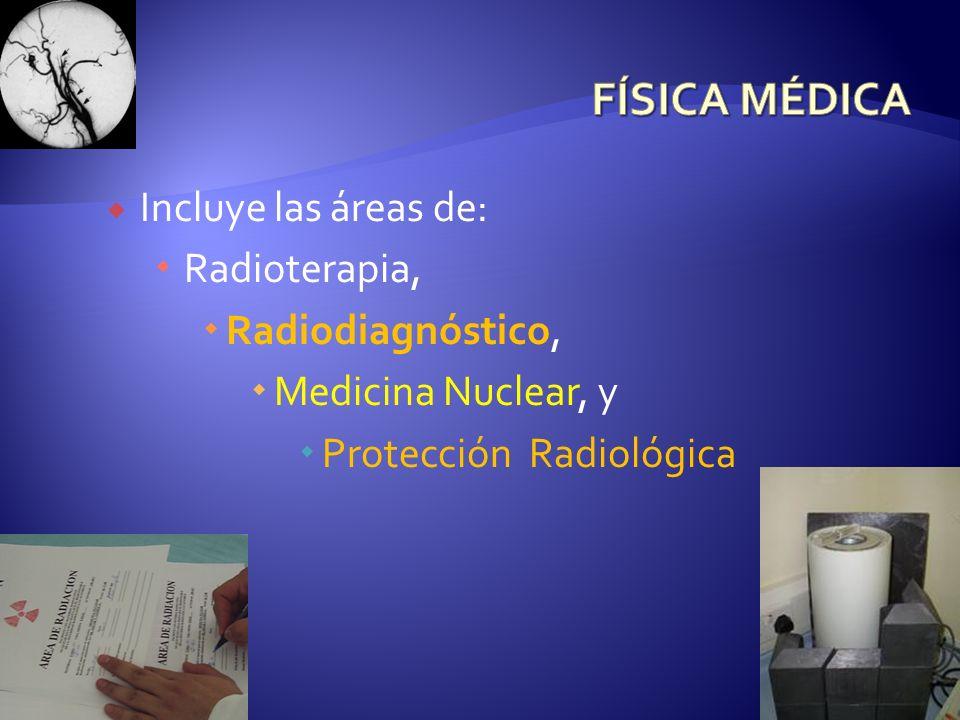 Es el profesionista que: Contribuye a mejorar la calidad de los procedimientos de diagnóstico y/o terapia Puede asesorar externamente centros hospitalarios, siempre y cuando se encuentre acreditado por la Comisión Nacional de Seguridad Nuclear y Salvaguardias (CNSNS) y/o la Secretaria de Salud (SSA) Los principales campos de trabajo de un Físico Médico son: clínica, docencia, investigación y protección radiológica
