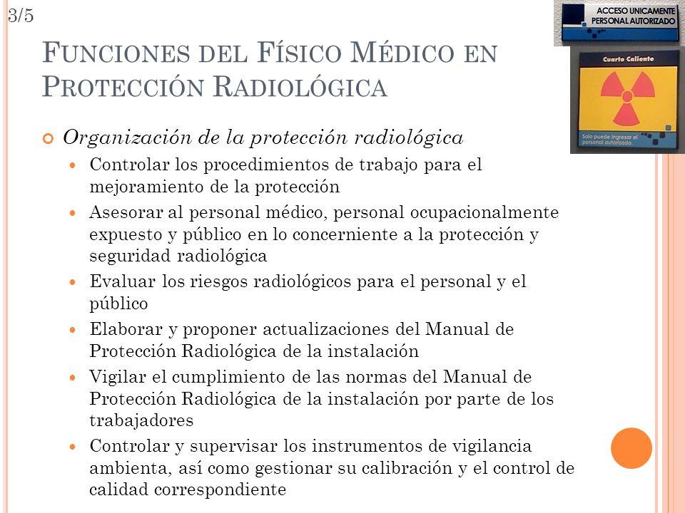 F UNCIONES DEL F ÍSICO M ÉDICO EN P ROTECCIÓN R ADIOLÓGICA Organización de la protección radiológica Controlar los procedimientos de trabajo para el m