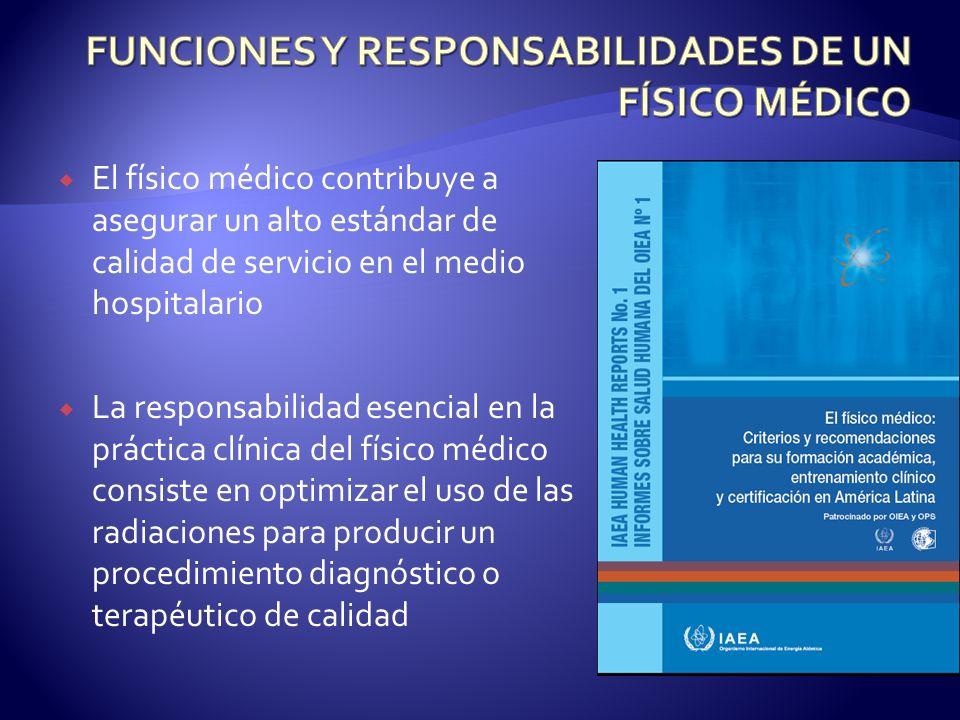 El físico médico contribuye a asegurar un alto estándar de calidad de servicio en el medio hospitalario La responsabilidad esencial en la práctica clí