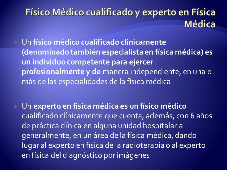 Un físico médico cualificado clínicamente (denominado también especialista en física médica) es un individuo competente para ejercer profesionalmente