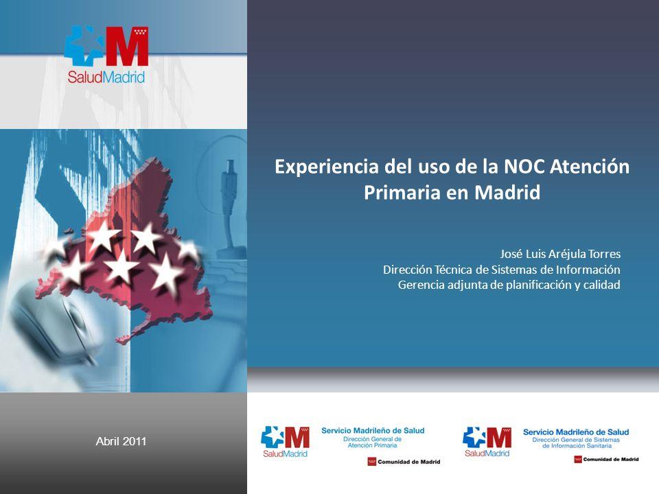 Oficina de Gestión de la DGICIT Página 1 Informe de seguimiento Abril 2011 Experiencia del uso de la NOC Atención Primaria en Madrid José Luis Aréjula