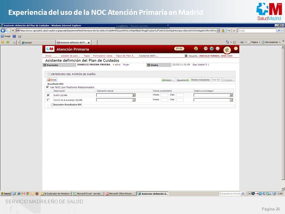 SERVICIO MADRILEÑO DE SALUD Página 26 Experiencia del uso de la NOC Atención Primaria en Madrid