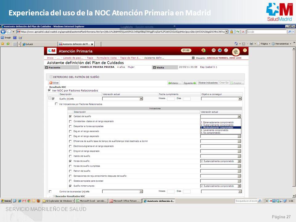 SERVICIO MADRILEÑO DE SALUD Página 27 Experiencia del uso de la NOC Atención Primaria en Madrid