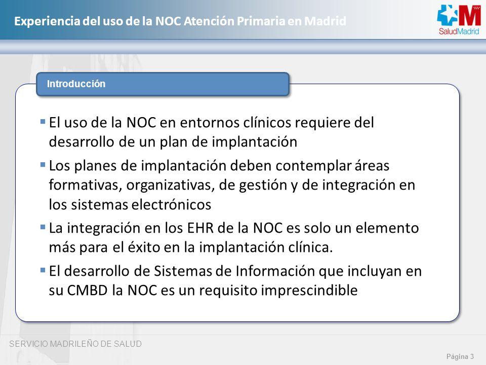 SERVICIO MADRILEÑO DE SALUD Página 3 Experiencia del uso de la NOC Atención Primaria en Madrid Introducción El uso de la NOC en entornos clínicos requ