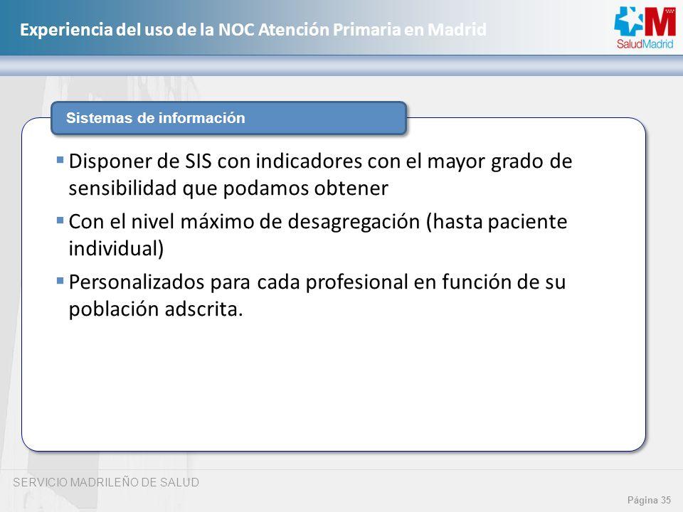 SERVICIO MADRILEÑO DE SALUD Página 35 Experiencia del uso de la NOC Atención Primaria en Madrid Sistemas de información Disponer de SIS con indicadore