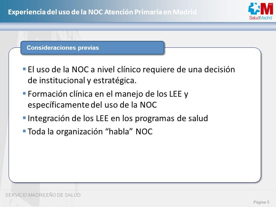 SERVICIO MADRILEÑO DE SALUD Página 5 Experiencia del uso de la NOC Atención Primaria en Madrid Consideraciones previas El uso de la NOC a nivel clínic