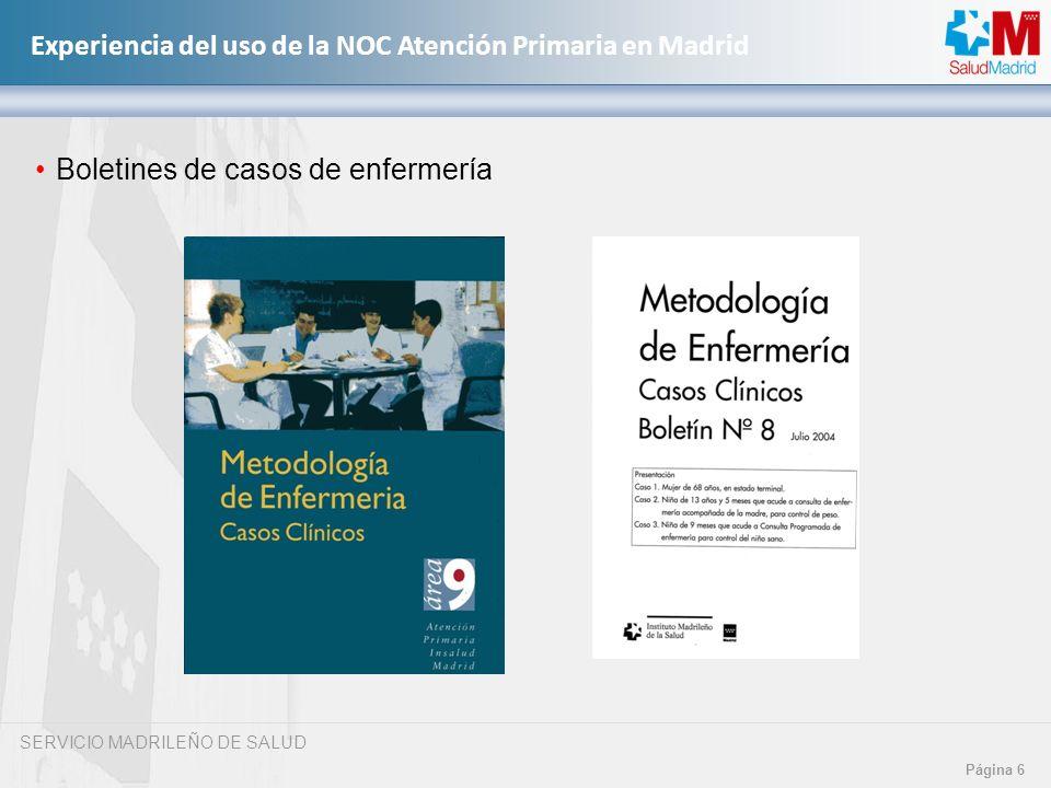 SERVICIO MADRILEÑO DE SALUD Página 6 Experiencia del uso de la NOC Atención Primaria en Madrid Boletines de casos de enfermería