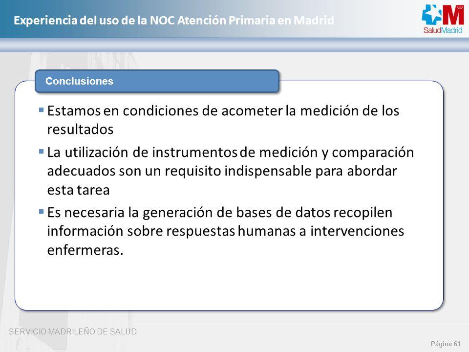 SERVICIO MADRILEÑO DE SALUD Página 61 Experiencia del uso de la NOC Atención Primaria en Madrid Conclusiones Estamos en condiciones de acometer la med