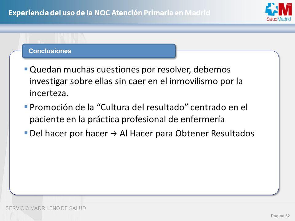 SERVICIO MADRILEÑO DE SALUD Página 62 Experiencia del uso de la NOC Atención Primaria en Madrid Conclusiones Quedan muchas cuestiones por resolver, de