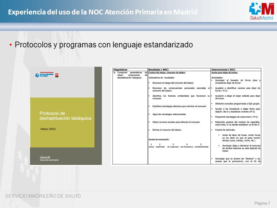 SERVICIO MADRILEÑO DE SALUD Página 7 Experiencia del uso de la NOC Atención Primaria en Madrid Protocolos y programas con lenguaje estandarizado