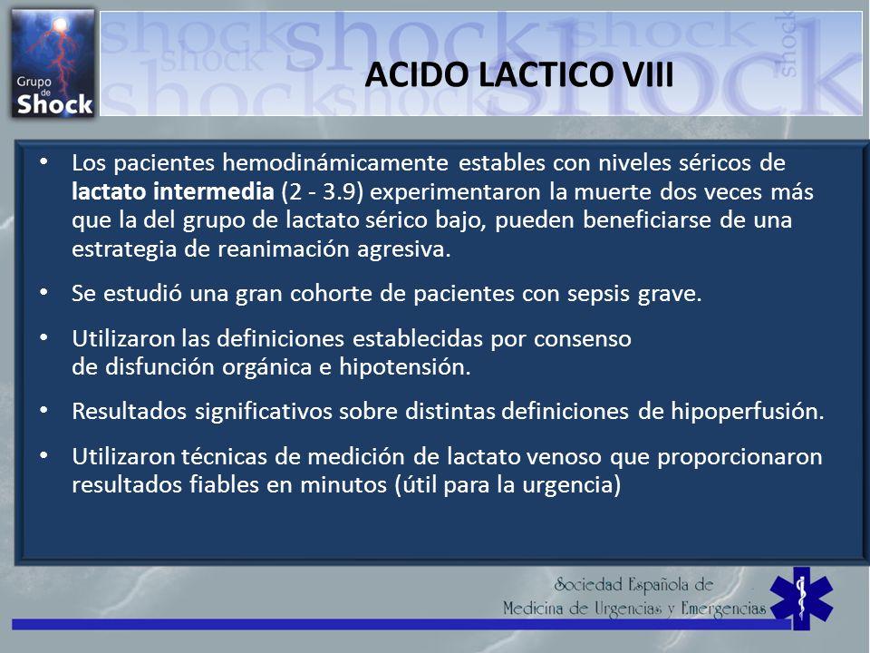 ACIDO LACTICO VIII Los pacientes hemodinámicamente estables con niveles séricos de lactato intermedia (2 - 3.9) experimentaron la muerte dos veces más