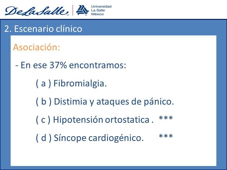 Asociación: - En ese 37% encontramos: ( a ) Fibromialgia. ( b ) Distimia y ataques de pánico. ( c ) Hipotensión ortostatica. *** ( d ) Síncope cardiog