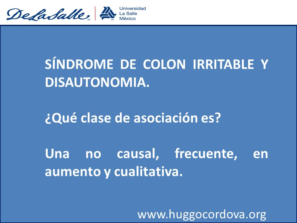 SÍNDROME DE COLON IRRITABLE Y DISAUTONOMIA. ¿Qué clase de asociación es? Una no causal, frecuente, en aumento y cualitativa. www.huggocordova.org