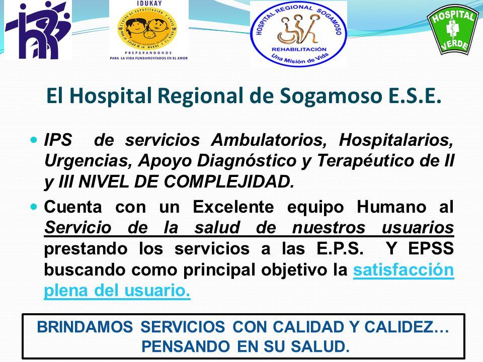 El Hospital Regional de Sogamoso E.S.E. IPS de servicios Ambulatorios, Hospitalarios, Urgencias, Apoyo Diagnóstico y Terapéutico de II y III NIVEL DE