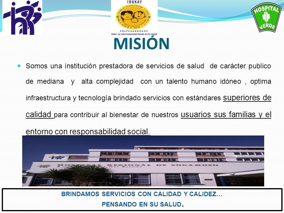 MISIÓN Somos una institución prestadora de servicios de salud de carácter publico de mediana y alta complejidad con un talento humano idóneo, optima i