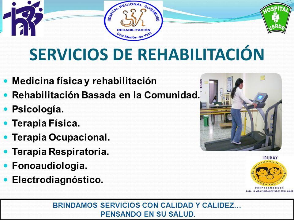 SERVICIOS DE REHABILITACIÓN Medicina física y rehabilitación Rehabilitación Basada en la Comunidad. Psicología. Terapia Física. Terapia Ocupacional. T
