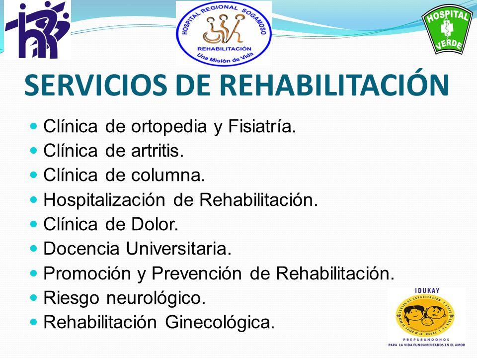 SERVICIOS DE REHABILITACIÓN Clínica de ortopedia y Fisiatría. Clínica de artritis. Clínica de columna. Hospitalización de Rehabilitación. Clínica de D