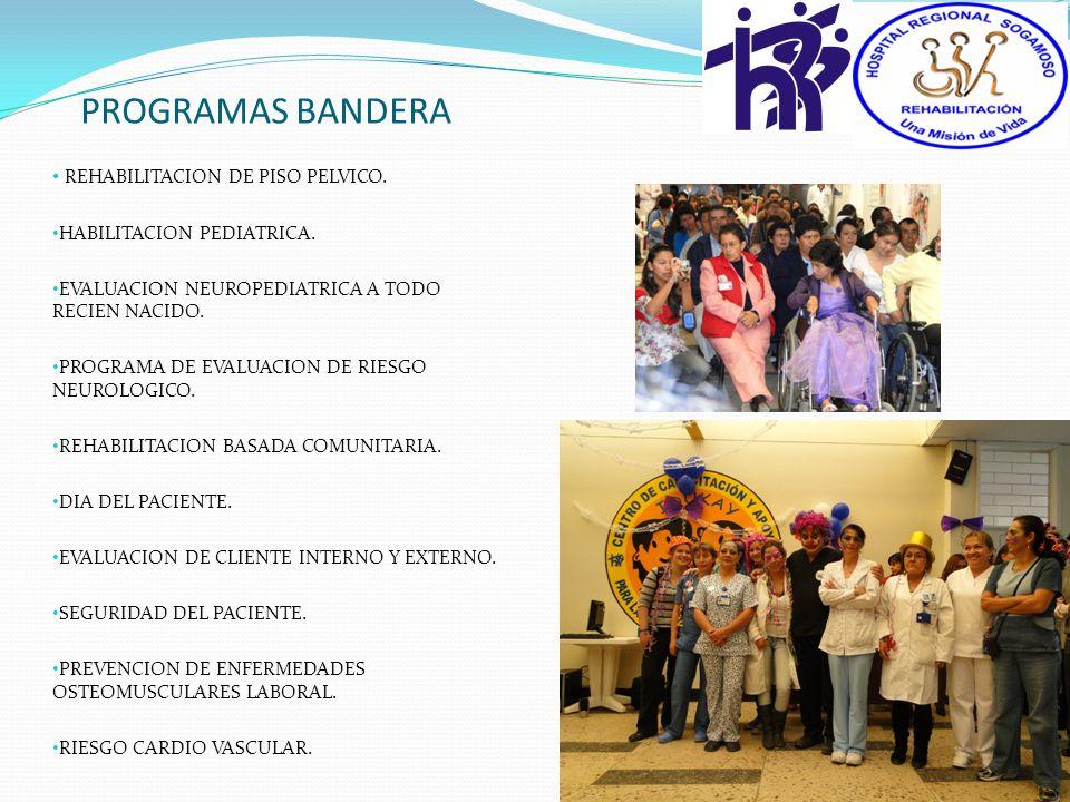 PROGRAMAS BANDERA REHABILITACION DE PISO PELVICO. HABILITACION PEDIATRICA. EVALUACION NEUROPEDIATRICA A TODO RECIEN NACIDO. PROGRAMA DE EVALUACION DE