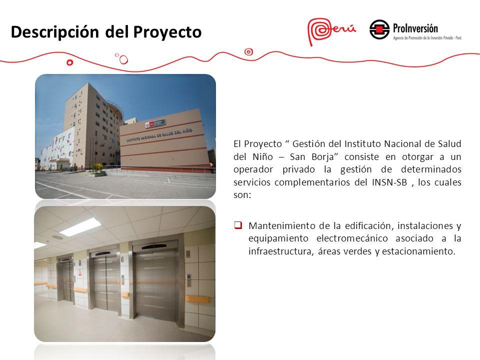 Descripción del Proyecto El Proyecto Gestión del Instituto Nacional de Salud del Niño – San Borja consiste en otorgar a un operador privado la gestión