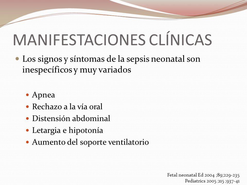 MANIFESTACIONES CLÍNICAS Los signos y síntomas de la sepsis neonatal son inespecíficos y muy variados Apnea Rechazo a la vía oral Distensión abdominal