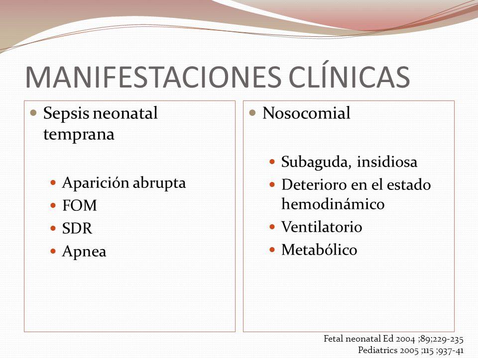 MANIFESTACIONES CLÍNICAS Sepsis neonatal temprana Aparición abrupta FOM SDR Apnea Nosocomial Subaguda, insidiosa Deterioro en el estado hemodinámico V