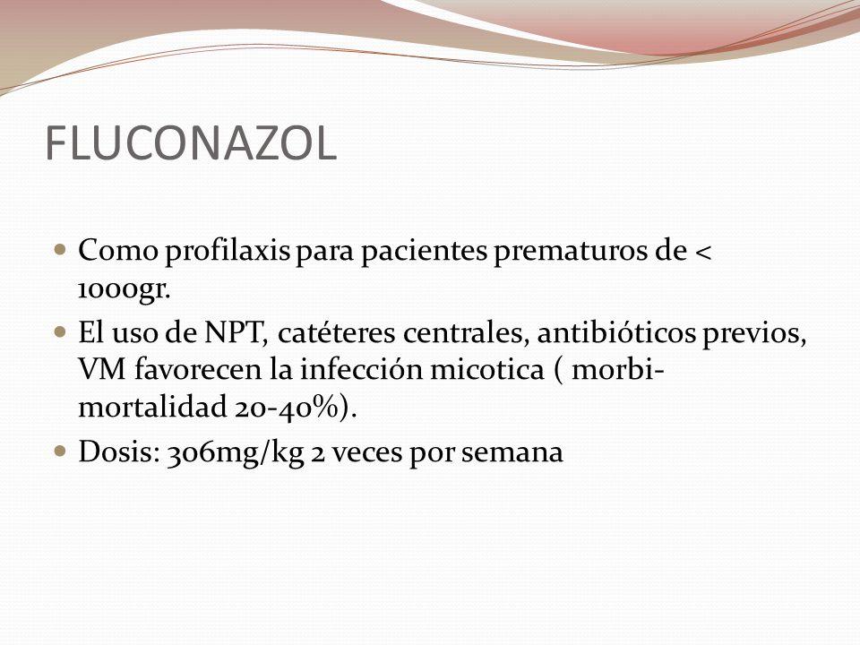 FLUCONAZOL Como profilaxis para pacientes prematuros de < 1000gr. El uso de NPT, catéteres centrales, antibióticos previos, VM favorecen la infección