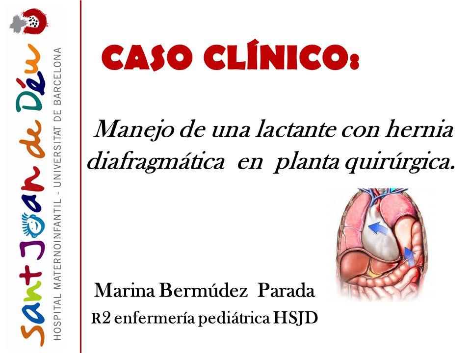 CASO CLÍNICO: Manejo de una lactante con hernia diafragmática en planta quirúrgica. Marina Bermúdez Parada R 2 enfermería pediátrica HSJD