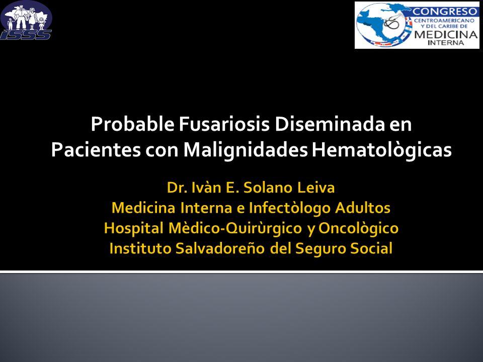 Describir 2 casos de Probable Fusariosis Diseminada (PFD) en pacientes con malignidades hematológicas atendidos en el Hospital Mèdico-Quirùrgico y Oncològico del ISSS (HMQ-O-ISSS).