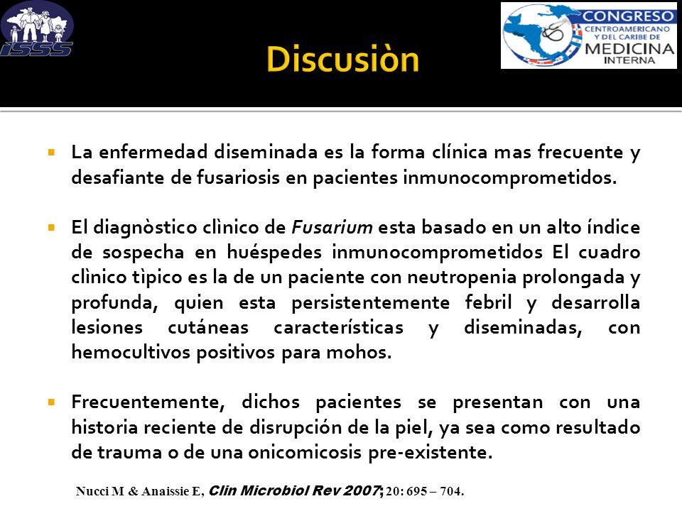 La enfermedad diseminada es la forma clínica mas frecuente y desafiante de fusariosis en pacientes inmunocomprometidos. El diagnòstico clìnico de Fusa
