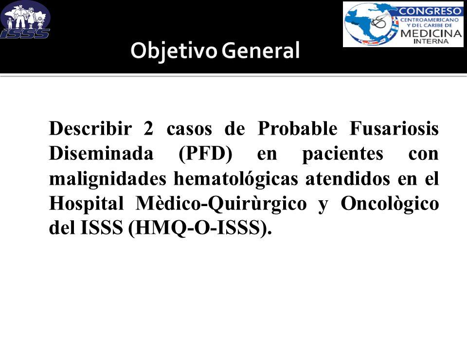 Describir 2 casos de Probable Fusariosis Diseminada (PFD) en pacientes con malignidades hematológicas atendidos en el Hospital Mèdico-Quirùrgico y Onc
