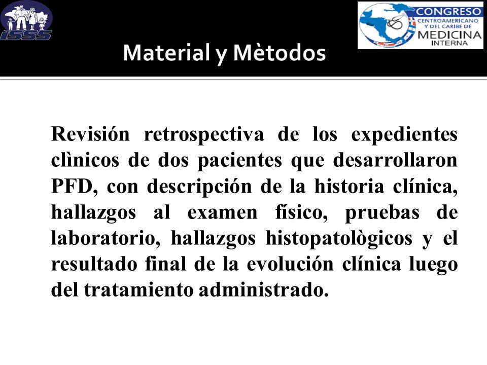 Revisión retrospectiva de los expedientes clìnicos de dos pacientes que desarrollaron PFD, con descripción de la historia clínica, hallazgos al examen