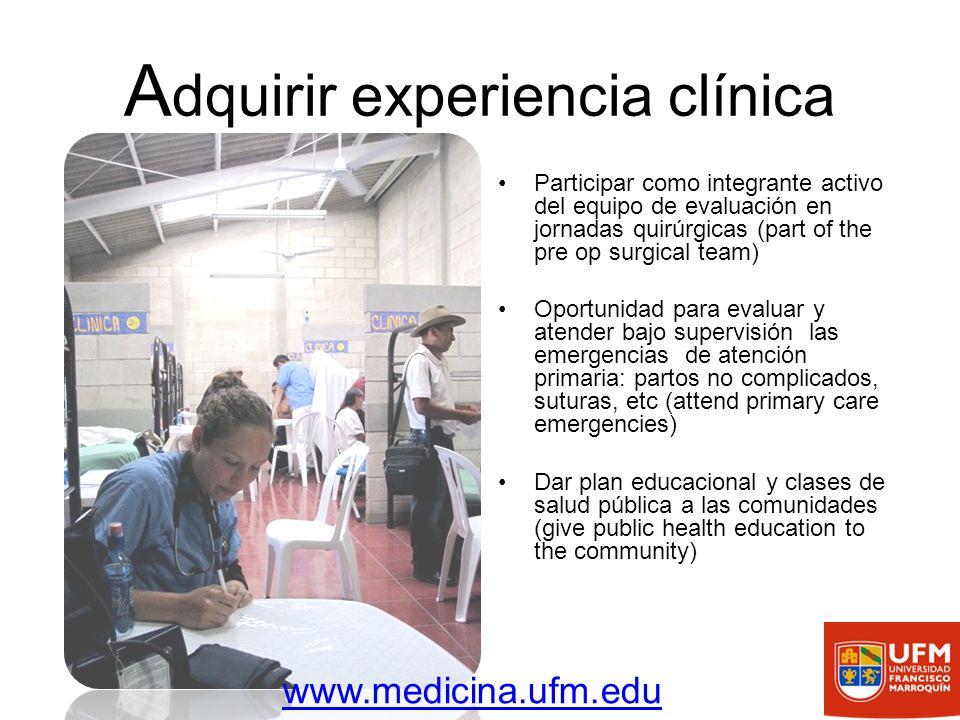 A dquirir experiencia clínica Participar como integrante activo del equipo de evaluación en jornadas quirúrgicas (part of the pre op surgical team) Op