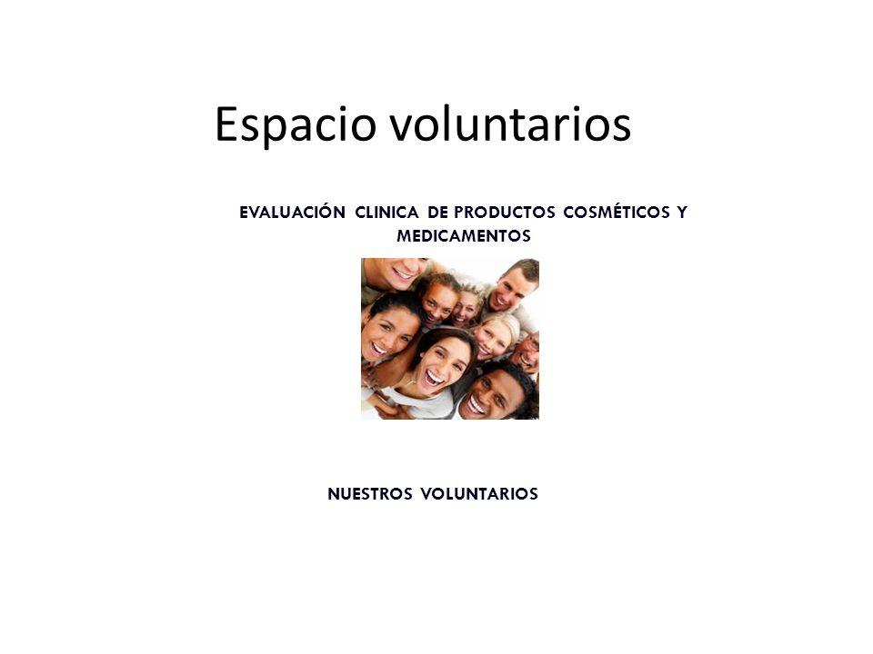 Espacio voluntarios EVALUACIÓN CLINICA DE PRODUCTOS COSMÉTICOS Y MEDICAMENTOS NUESTROS VOLUNTARIOS