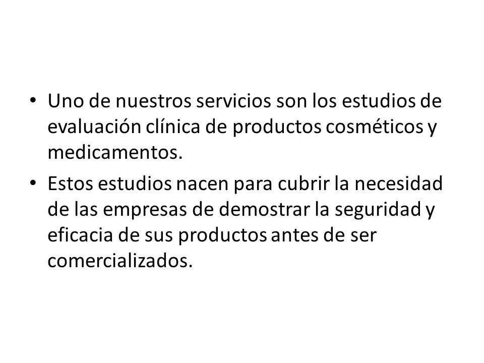 EVALUACIÓN CLÍNICA Y DERMATOLOGICA Las evaluaciones clínicas son una parte fundamental en el proceso de desarrollo, aprobación e introducción en el mercado de productos tanto farmacéuticos como cosméticos.