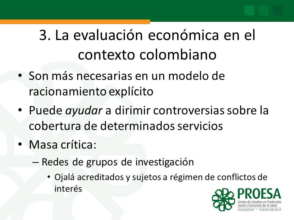 3. La evaluación económica en el contexto colombiano Son más necesarias en un modelo de racionamiento explícito Puede ayudar a dirimir controversias s