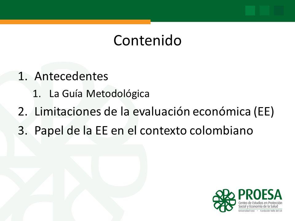 Contenido 1.Antecedentes 1.La Guía Metodológica 2.Limitaciones de la evaluación económica (EE) 3.Papel de la EE en el contexto colombiano