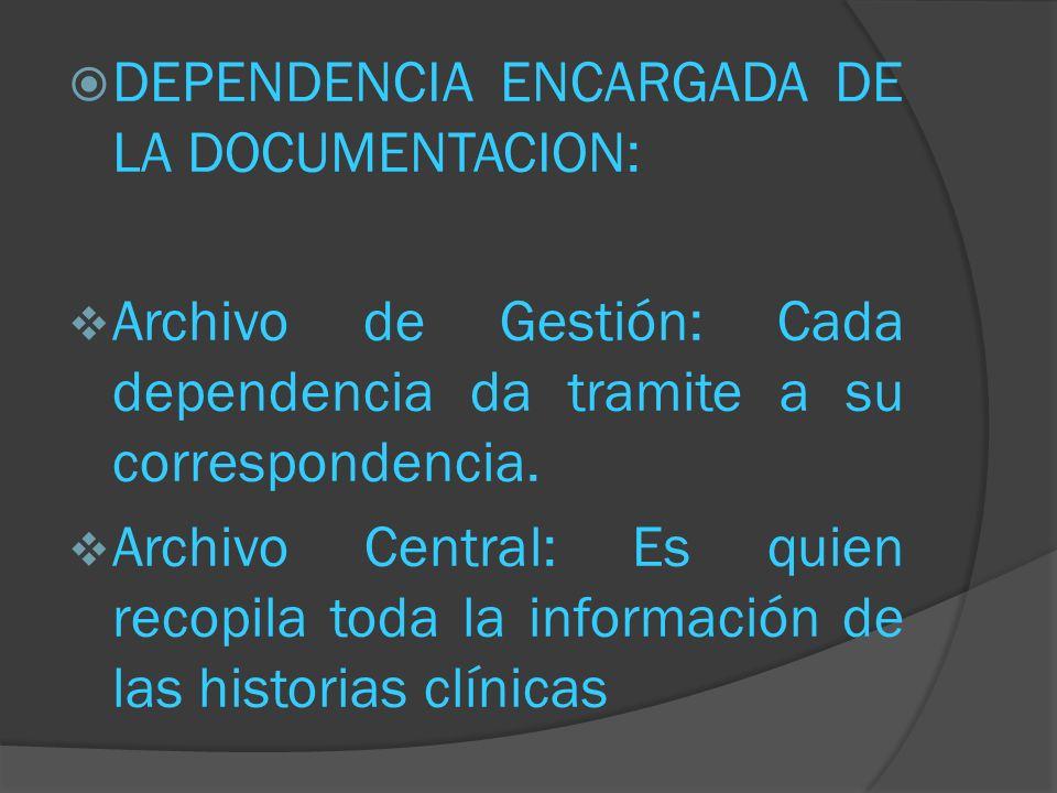 DEPENDENCIA ENCARGADA DE LA DOCUMENTACION: Archivo de Gestión: Cada dependencia da tramite a su correspondencia. Archivo Central: Es quien recopila to