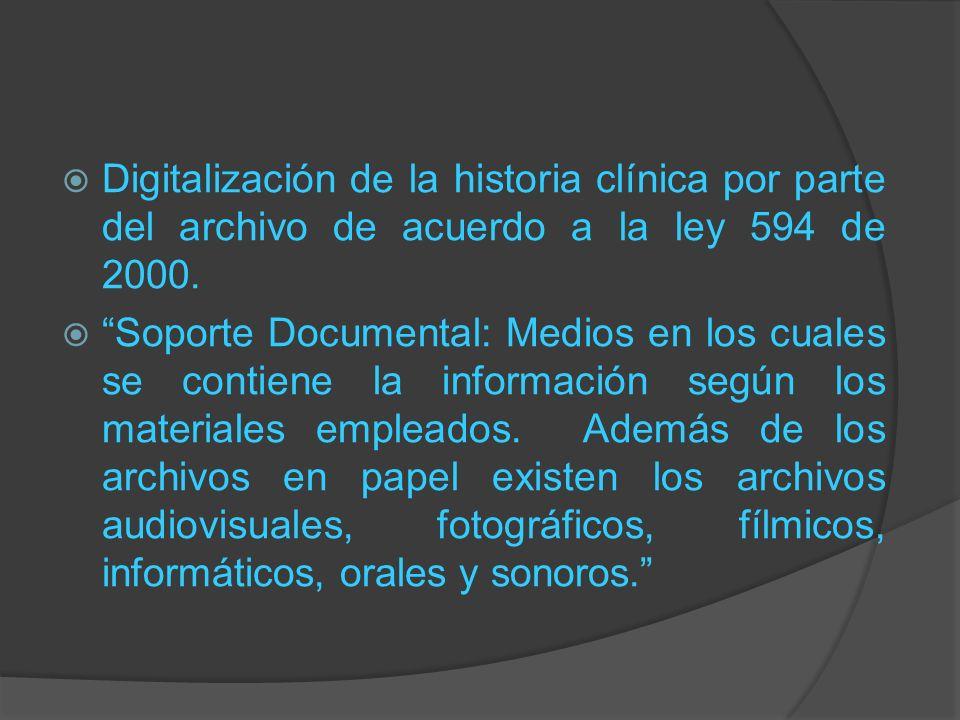Digitalización de la historia clínica por parte del archivo de acuerdo a la ley 594 de 2000. Soporte Documental: Medios en los cuales se contiene la i