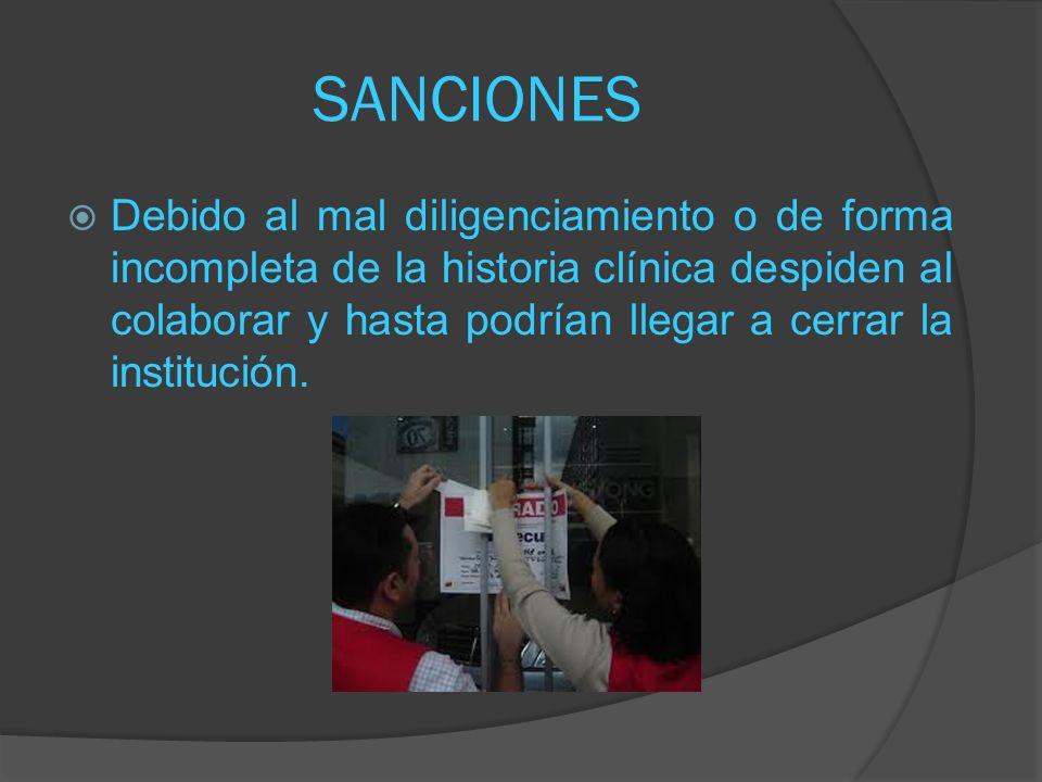 SANCIONES Debido al mal diligenciamiento o de forma incompleta de la historia clínica despiden al colaborar y hasta podrían llegar a cerrar la institu
