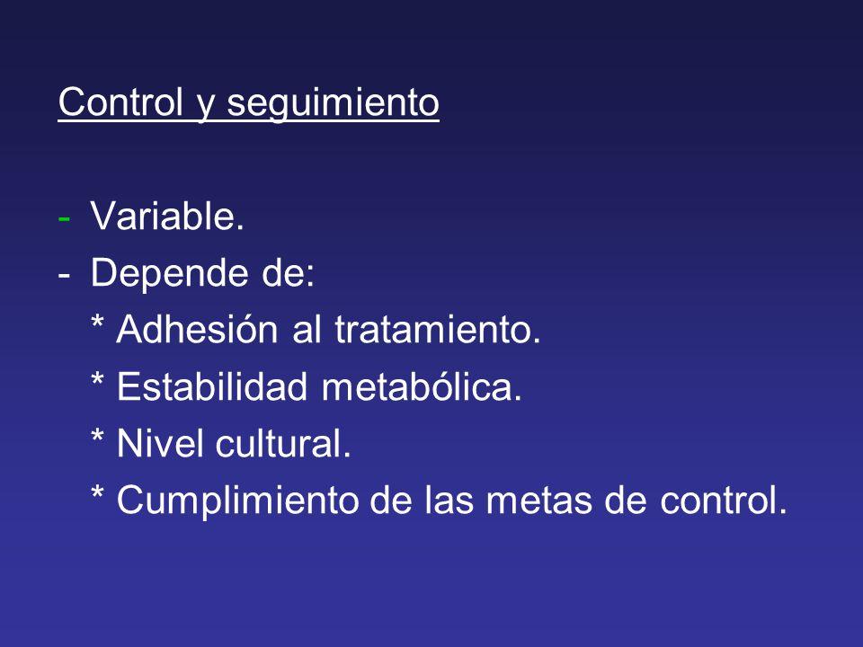 Control y seguimiento -Variable.-Depende de: * Adhesión al tratamiento.