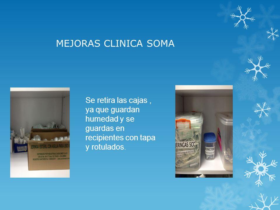 MEJORAS CLINICA SOMA Se retira las cajas, ya que guardan humedad y se guardas en recipientes con tapa y rotulados.